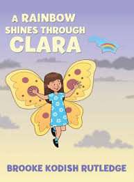A Rainbow Shines Through Clara: Rutledge, Brooke Kodish ...