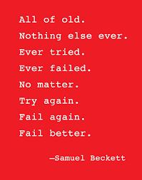 fail better' (samuel becket)