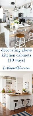 Kitchen Cabinet Decoration Best 25 Decorating Above Kitchen Cabinets Ideas On Pinterest
