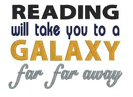 Design Quotes Amazing Reading Will Take You To A Galaxy Far Far Away Embroidery Design