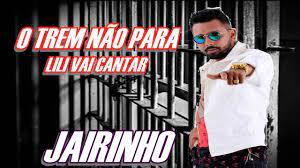 JAIRINHO - O TREM NÃO PARA - ( LILI VAI CANTAR ) - MUSICA NOVA JUNHO 2020 -  YouTube