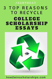 top reasons to recycle college scholarship essays 3 top reasons to recycle college scholarship essays