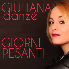 Giuliana Danzè , Giorni Pesanti : il nuovo singolo