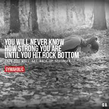 Rock Bottom Quotes New Best Health And Fitness Quotes You Will Never Know How Strong You