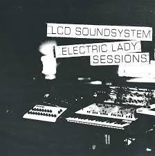 <b>LCD Soundsystem</b> - Electric Lady Sessions. – Let it Roll Records