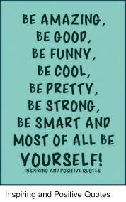 BE AMAZING BE G40 BE FUNNY BE COOL BE PRETTY BE STRONG BE SMART AND Impressive Cool And Smart Quotes About