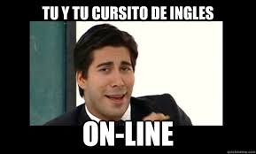 Tu y tu cursito de ingls online Open English memes | quickmeme via Relatably.com