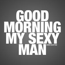 Good Morning Naughty Quotes Best of Morning Quote For Him Good Morning My Sexy Man Click Here For