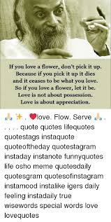 life love and meme if you love a flower don t