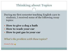 choosing essay topics thinking about topics during my first  2 choosing essay topics