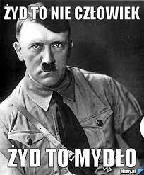 Żyd to nie człowiek Żyd to mydło - Memy.pl