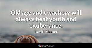 Quotes About Age Beauteous Old Age And Treachery Will Always Beat Youth And Exuberance David