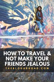 How To Travel Not Make Your Friends Jealous Huffpost Life
