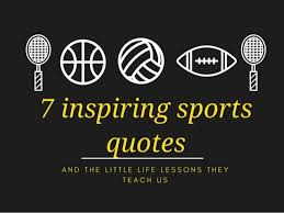 Sports Quote Awesome Sports Life Quotes Amazing Sports Quotes Brainyquote Motivational