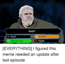 game of thrones meme and memes a horod hold the door hodor