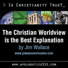 essay the christian worldview is the best explanation by jim  essay the christian worldview is the best explanation by jim wallace