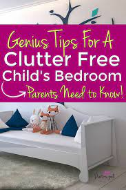 Genius Tips To A Clutter Free Child S Bedroom Pint Sized Treasures