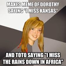 "Makes Meme of Dorothy saying ""I miss Kansas"" And Toto saying ""I ... via Relatably.com"