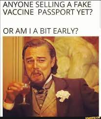 ANYONE SELLING A FAKE VACCINE PASSPORT YET? OR AM BIT EARLY? - iFunny :)