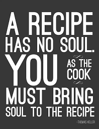 Cooking Quotes Delectable Recipes Need A Cook With Soul To Bring Them To Life Kitchen