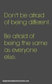 Quotes About Being Different Impressive Don't Be Afraid Of Being Different Be Afraid Of Being The Same As