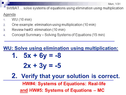 mon 1 31 swbat solve systems of equations using elimination using multiplication agenda