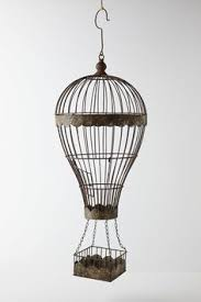 Wire hot air balloon from Anthropologie. More fun than a bird cage.
