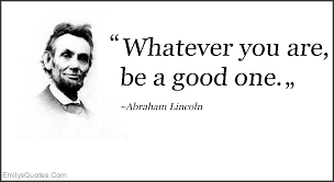 Abraham Lincoln Quotes On Life Beauteous Abraham Lincoln Quotes On Life Glamorous Whatever You Are Be A Good