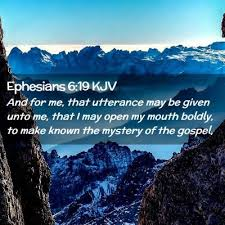 Ephesians 6:19 KJV - And for me, that utterance may be given unto me,