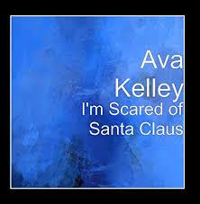 Ava Kelley - I'm Scared of Santa Claus - Amazon.com Music