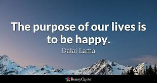 Purpose Of Life Quotes Best The Purpose Of Our Lives Is To Be Happy Dalai Lama BrainyQuote