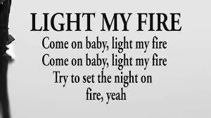 The Doors Come On Baby Light My Fire Light My Fire Lyrics The Doors