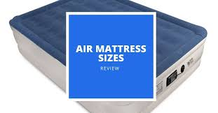 Air Mattress Sizes 2019 Sizing Airbed Pros And Cons And More