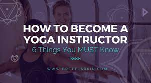 how to be a yoga instructor 6 things