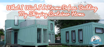 23 Shipping Container Home Owners Speak Out: What I Wish I'd Known Before  Building My Shipping Container Home | Container Home Plans