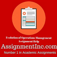 evolution of operations management assignment help and homework help evolution of operations management assignment help