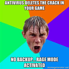 Antivirus deletes the crack in your game No backup... RAGE MODE ... via Relatably.com