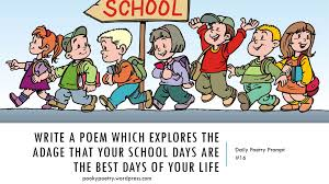 poetry prompt school days pooky s poems write a poem which explores the adage that your school days are the best days of