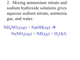 mixing ammonium nitrate and sodium hydroxide solutions gives aqueous sodium nitrate ammonia gas