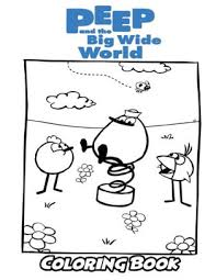 Coloring is a very useful hobby for kids. Peep And The Big Wide World Coloring Book Coloring Book For Kids And Adults Activity Book With Fun Easy And Relaxing Coloring Pages By Alexa Ivazewa Paperback Barnes Noble