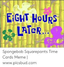 It makes spongebob title card memes from text pulled off of title cards. 25 Best Memes About Spongebob Time Card Meme Spongebob Time Card Memes