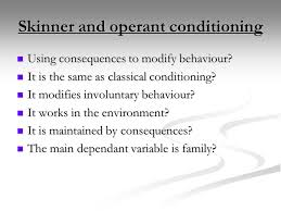 psychological determinism lo i will know what classical and  skinner and operant conditioning using consequences to modify behaviour