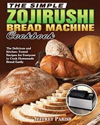 Now your favorite bread and cake recipes will come out perfect every time. Zojirushi Bread Machine Cookbook For Beginners The Best Easy Gluten Free And Foolproof Recipes For Your Zojirushi Bread Machine Schweizer Laura 9781688066922 Amazon Com Books