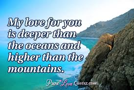 My Love For You Is Deeper Than The Oceans And Higher Than The Cool Quotes About The Ocean And Love