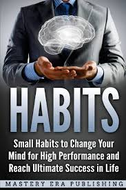 Habits: Small Habits to Change Your Mind for High Performance and Reach  Ultimate Success in Life: Publishing, Mastery Era: 9781987426342:  Amazon.com: Books