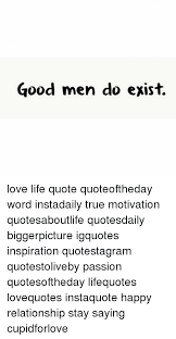 Good Men Do Exist Love Life Quote Quoteoftheday Word Instadaily True Cool Quotes About Good Men