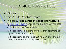 ecological perspectives ecological perspectives a biocentric ecological perspectives a biocentric bios life centric center the essay the ethics