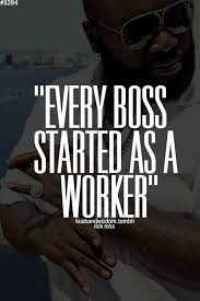 Rick Ross Quotes Classy The Trick Is To Always Remember The Good Bosses You Had And The Bad