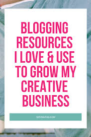 Blogging Resources I Love And Use To Grow My Business