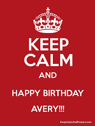 Happy Birthday Avery Keep Calm And Happy Birthday Avery Keep Calm And Posters